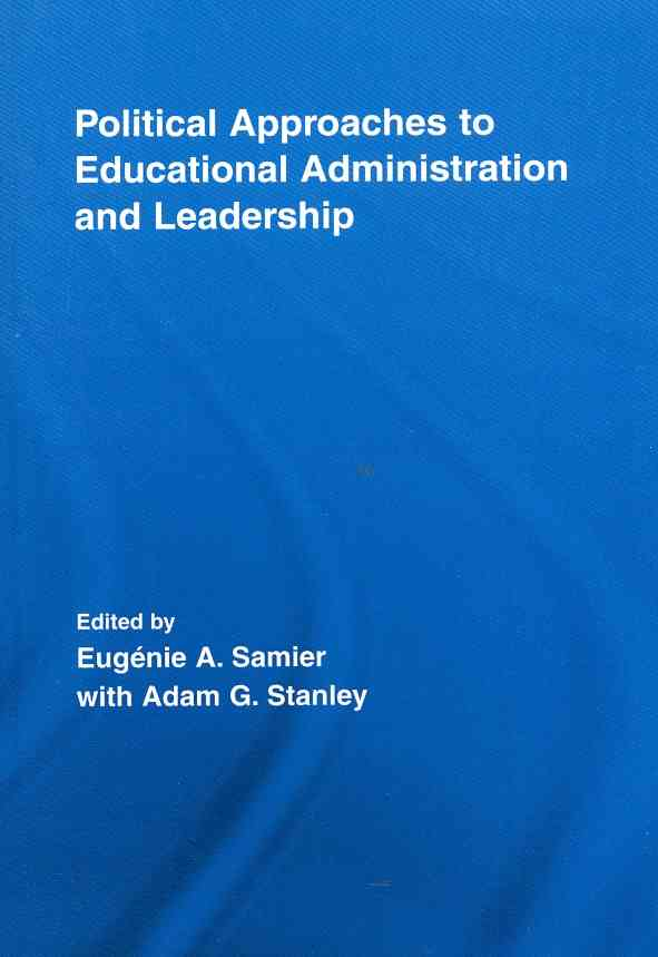 Political Approaches to Educational Administration and Leadership By Samier, Eugenie A.
