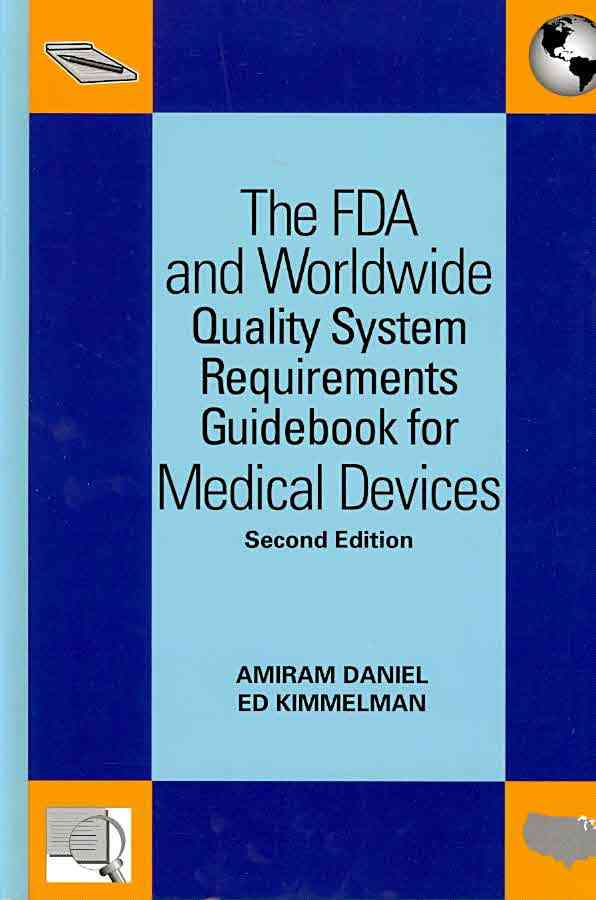 The FDA and Worldwide Quality System Requirements Guidebook for Medical Devices By Daniel, Amiram/ Kimmelman, Ed